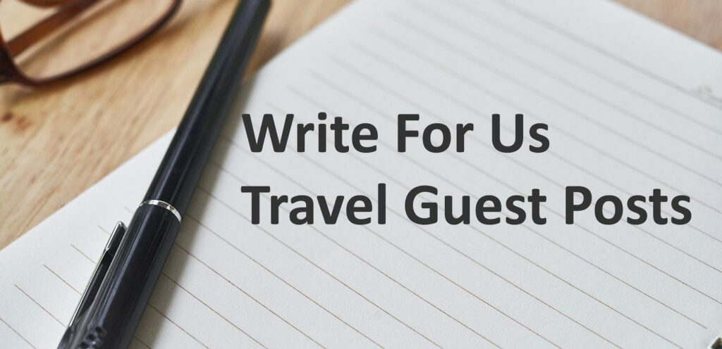 Write For Us - Travel Guest Posts